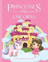 Princesses and Unicorns Coloring Book For Kids: - A magical coloring book for girls between 4 and 10 years old. Girls activity book with fun coloring