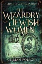 The Wizardry Of Jewish Women (Enchanted Australia Book 2)