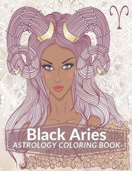 Black Aries Astrology Coloring Book: Black Women Coloring Book Zodiac Adult Coloring Book Color Your Zodiac Sign and Astrology for Stress Relief and R