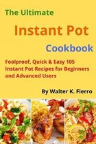 The Ultimate Instant Pot cookbook: Foolproof, Quick & Easy 105 Instant Pot Recipes for Beginners and Advanced Users