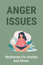 Anger Issues: Meditation For Anxiety And Stress: Anxiety Relief Techniques