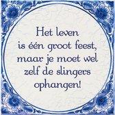 Delfts Blauwe Spreukentegel - Het leven is één groot feest, maar je ...
