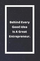Behind Every Good Idea Is A Great Entrepreneur