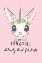 I'm a unicorn activity book for kids: Unicorn Activity Book for Kids Ages 4-8