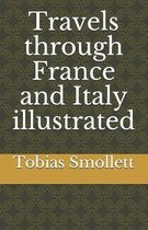 Travels through France and Italy illustrated