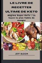 Le livre de recettes ultime de KeTo: Regime Super KeTo