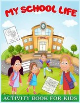 My School Life Activity Book For Kids: A Fun Activity Book With Coloring Pages, Color By Number, Dot to Dot For Kids