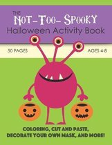 The Not-Too-Spooky Halloween Activity Book: For Kids Ages 4-8