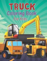 Truck Coloring Book For Kids: Trucks Activity Book For Kids Fun Activities For Coloring Book For Kids Ages 4-8 boys Kids Coloring Book Perfect Gift