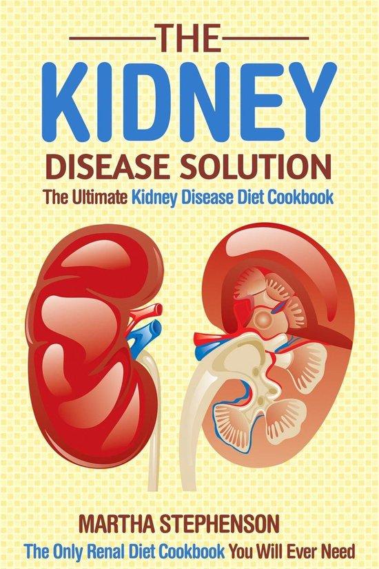 The Kidney Disease Solution: The Ultimate Kidney Disease Diet Cookbook