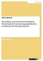 Darstellung und betriebswirtschaftliche Beurteilung der Outsourcingmöglichkeiten im Rahmen der Einzelproduktion