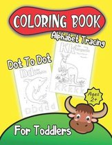 Alphabet Tracing Dot To Dot Coloring Book For Toddlers Ages 2+