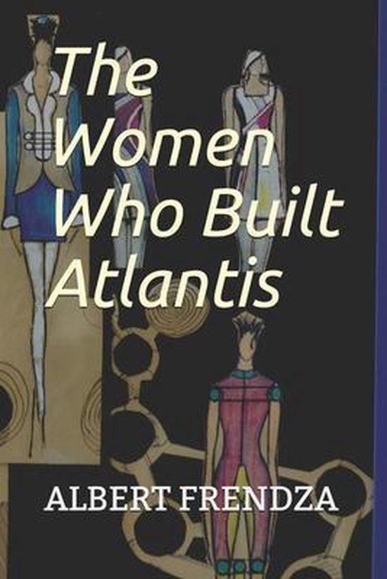 The Women Who Built Atlantis