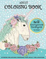 Adult Coloring Book: Stress Relieving Designs For Adult Relaxation: Over 50 Gorgeous Designs to Color.