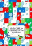 Activity book for kids: mazes and copy the picture