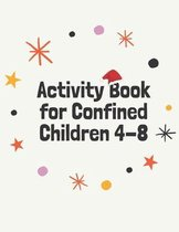 Activity Book for Confined Children 4-8: Children's confined Activities Book