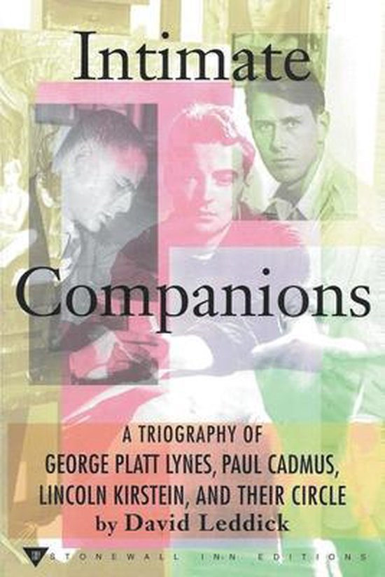 Intimate Companions - A Triography of George Platt Lynes, Paul Cadmus, Lincoln Kirstein, and Their Circle