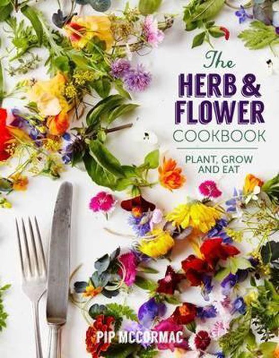 Boek cover Herb and Flower Cookbook : Plant, Grow and Eat van Pip McCormac (Hardcover)