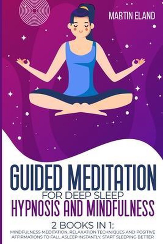 Guided Meditation for Deep Sleep Hypnosis and Mindfulness: 2 Books in 1