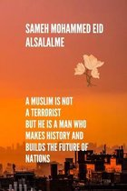 A Muslim is not a terrorist But he is a man who makes history and builds the future of nations
