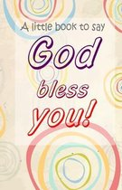 A Little Book to Say God Bless You