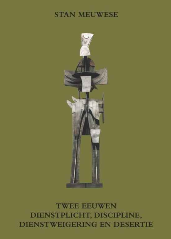 Boek cover Twee Eeuwen Dienstplicht, Discipline, Dientsweigering En Desertie van Stan Meuwese (Paperback)