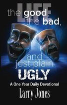 Life; The Good, The Bad, and just plain Ugly