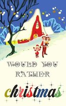 Would You Rather Christmas Edition