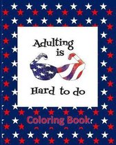Adulting Is Hard To Do Coloring Book: USA Patriotic States Shapes Stress Relieving Designs, Red White Blue Stars