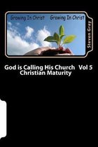 God is Calling His Church Vol 5: Christian Maturity