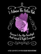 I Admire The Betta Fish Because I Am Also Beautiful And Want To Fight Everyone 8.5''x11'' (21.59 cm x 27.94 cm) College Ruled Notebook: Awesome Japanese