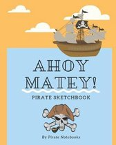Ahoy Matey!: Pirate Treasure Sketchbook, Cute Pirate Treasure Island Drawing Activity Book For Kids, Gift For Pirate Lovers