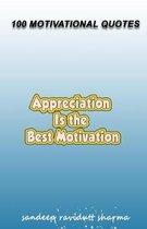 Appreciation Is The Best Motivation: 100 Motivational Quotes