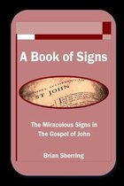A Book of Signs: The Miraculous Signs in the Book of John