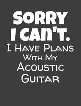 Sorry I Can't I Have Plans With My Acoustic Guitar: Guitar Tab Notebook and Composition Book
