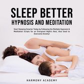 Sleep Better Hypnosis and Meditation: Start Sleeping Smarter Today by Following the Multiple Hypnosis& Meditation Scripts for an Energized Night's Rest, Also Used to Overcome Anxiety!