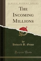 The Incoming Millions (Classic Reprint)