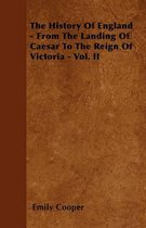 The History Of England - From The Landing Of Caesar To The Reign Of Victoria - Vol. II