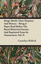 Kings' Briefs; Their Purposes And History - Being A Paper Read Before The Royal Historical Society, And Reprinted From Its Transactions, Vol. X.