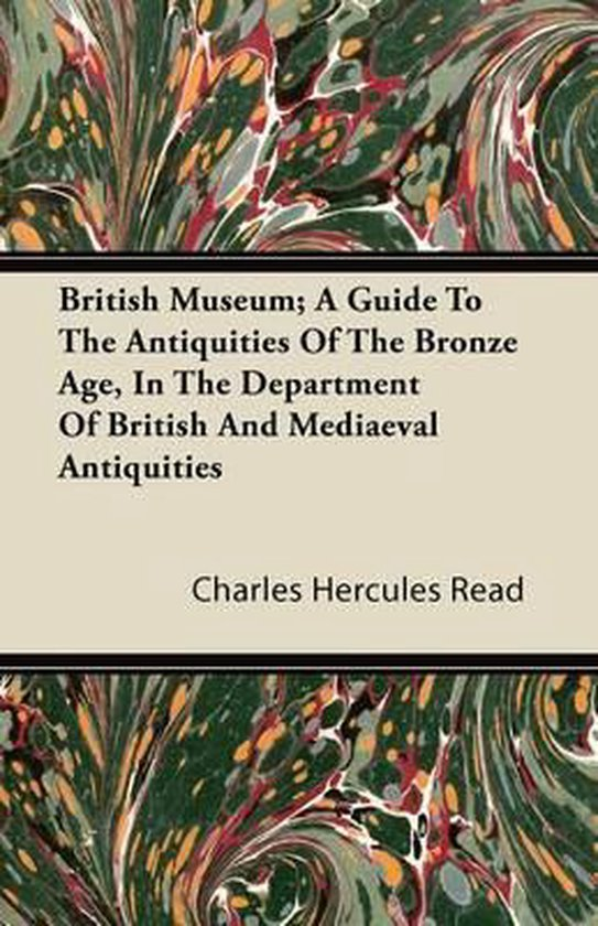 British Museum; A Guide To The Antiquities Of The Bronze Age, In The Department Of British And Mediaeval Antiquities