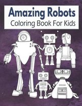 Amazing Robots Coloring Book For Kids