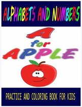 Alphabets and Numbers Practice and Coloring Book For Kids A for Apple