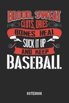 Blood clots sweat dries bones heal. Suck it up and keep Baseball: College Ruled Notebook / Memory Journal Book / Journal For Work / Soft Cover / Gloss