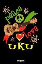 Peace Love Uku Notebook: Music Bodybuilding Notizbuch f�r das Fitnessstudio I Workout Log Book Gewichtheben I Track your Progress Kraftsteigeru
