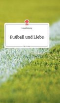 Fussball und Liebe. Life is a Story - story.one