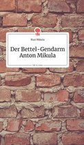 Der Bettel-Gendarm Anton Mikula. Life is a Story