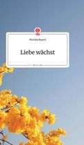 Liebe wachst. Life is a Story - story.one