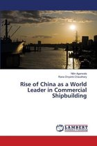 Rise of China as a World Leader in Commercial Shipbuilding