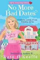 No More Bad Dates: A romantic comedy of love, friendship . . . and tea