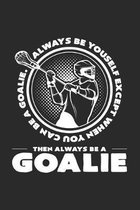 Always be yourself goalie: 6x9 Lacrosse - dotgrid - dot grid paper - notebook - notes